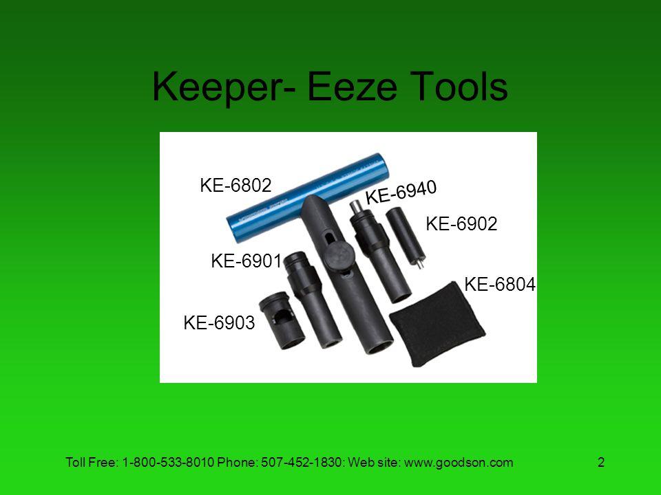 Toll Free: 1-800-533-8010 Phone: 507-452-1830: Web site: www.goodson.com2 Keeper- Eeze Tools KE-6802 KE-6901 KE-6903 KE-6940 KE-6902 KE-6804