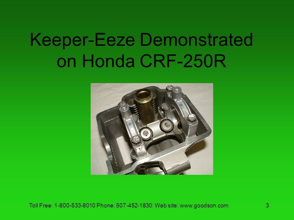 Toll Free: 1-800-533-8010 Phone: 507-452-1830: Web site: www.goodson.com3 Keeper-Eeze Demonstrated on Honda CRF-250R