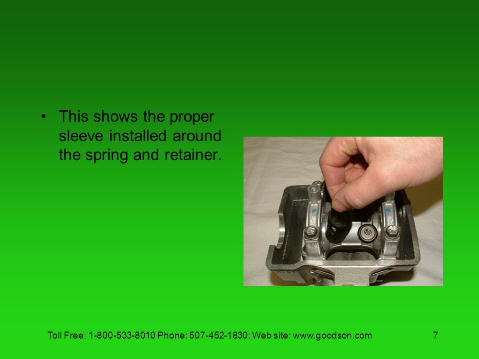 Toll Free: 1-800-533-8010 Phone: 507-452-1830: Web site: www.goodson.com7 This shows the proper sleeve installed around the spring and retainer.