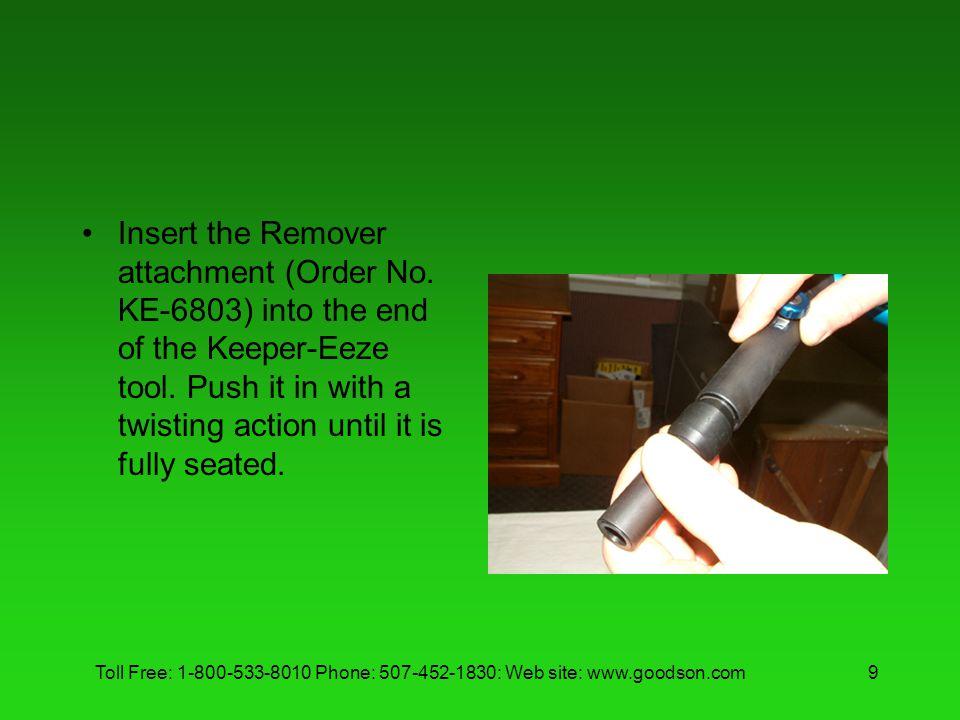 Toll Free: 1-800-533-8010 Phone: 507-452-1830: Web site: www.goodson.com9 Insert the Remover attachment (Order No.
