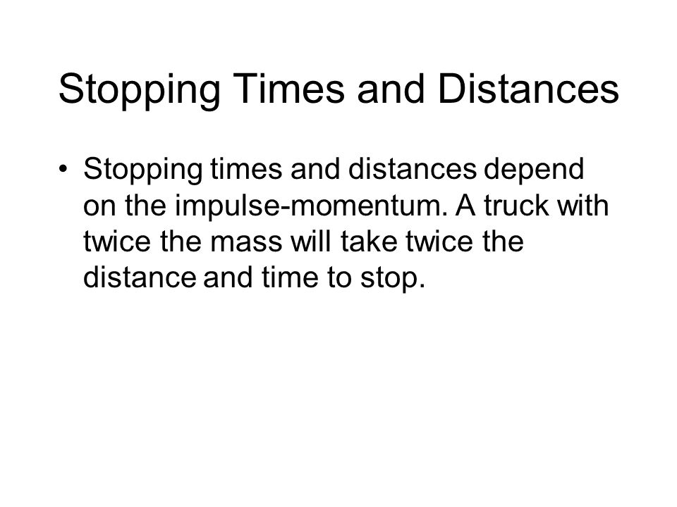 Stopping Times and Distances Stopping times and distances depend on the impulse-momentum.
