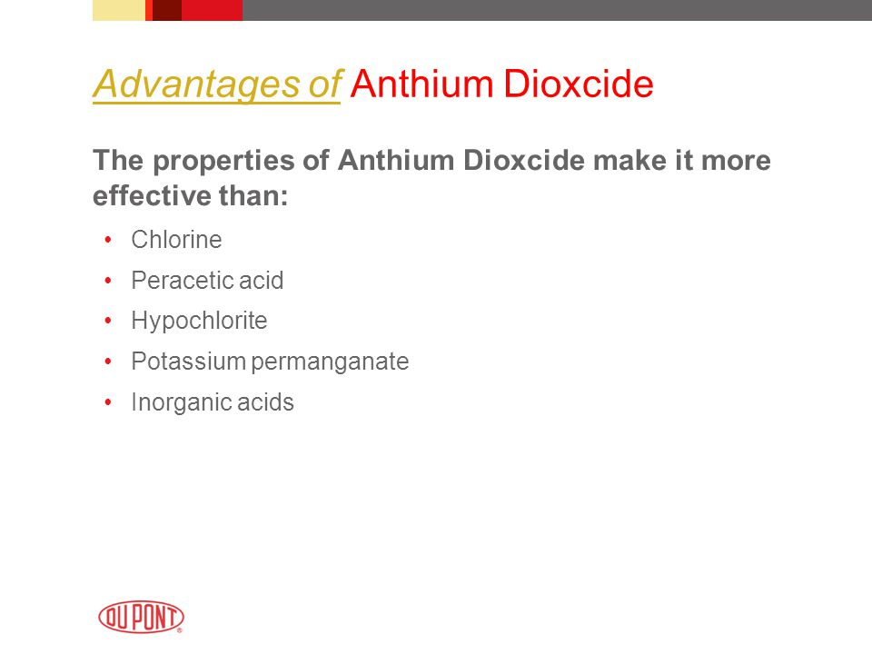 Advantages of Anthium Dioxcide The properties of Anthium Dioxcide make it more effective than: Chlorine Peracetic acid Hypochlorite Potassium permanga
