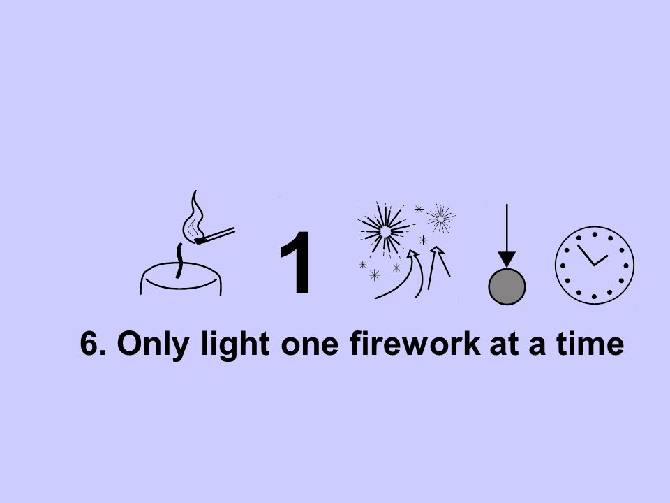 6. Only light one firework at a time