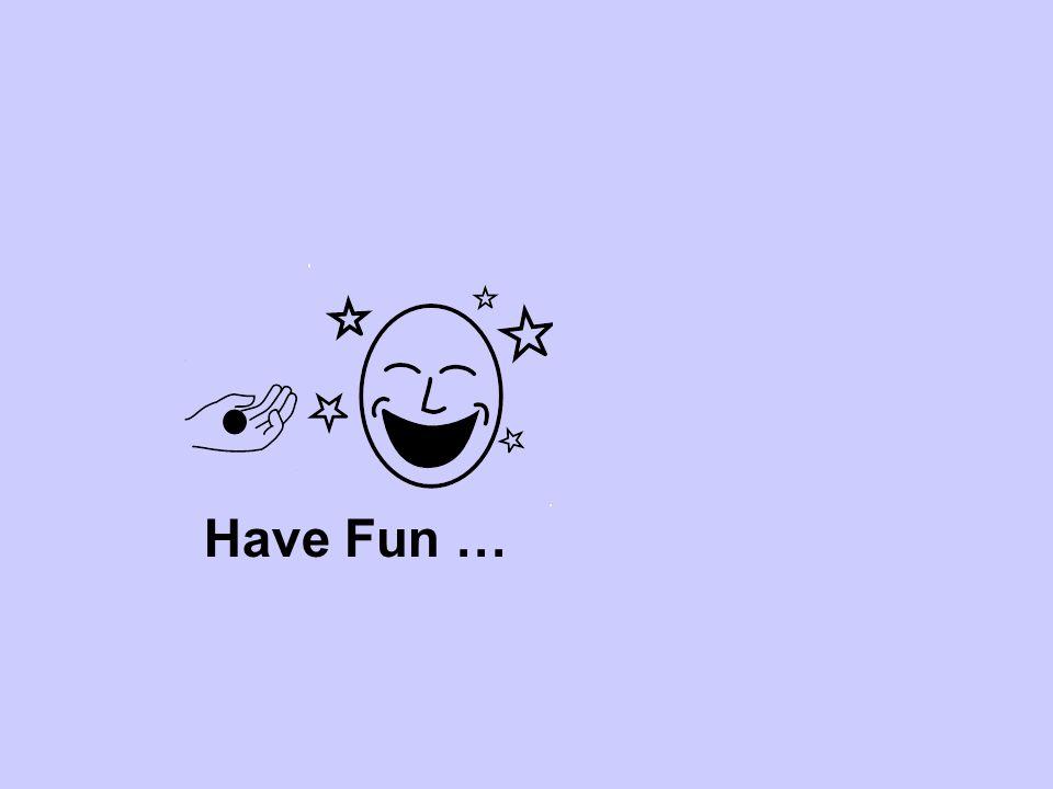 Have Fun …