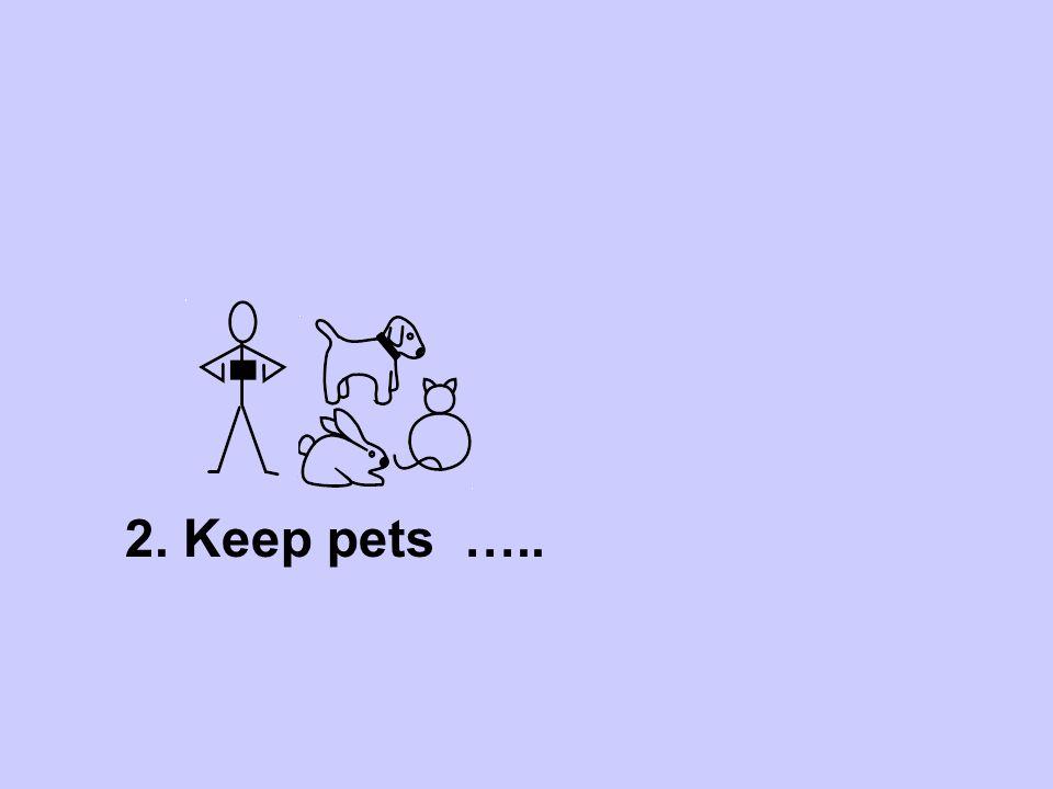 2. Keep pets ….. indoors