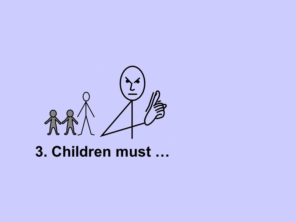 3. Children must … stay with adults