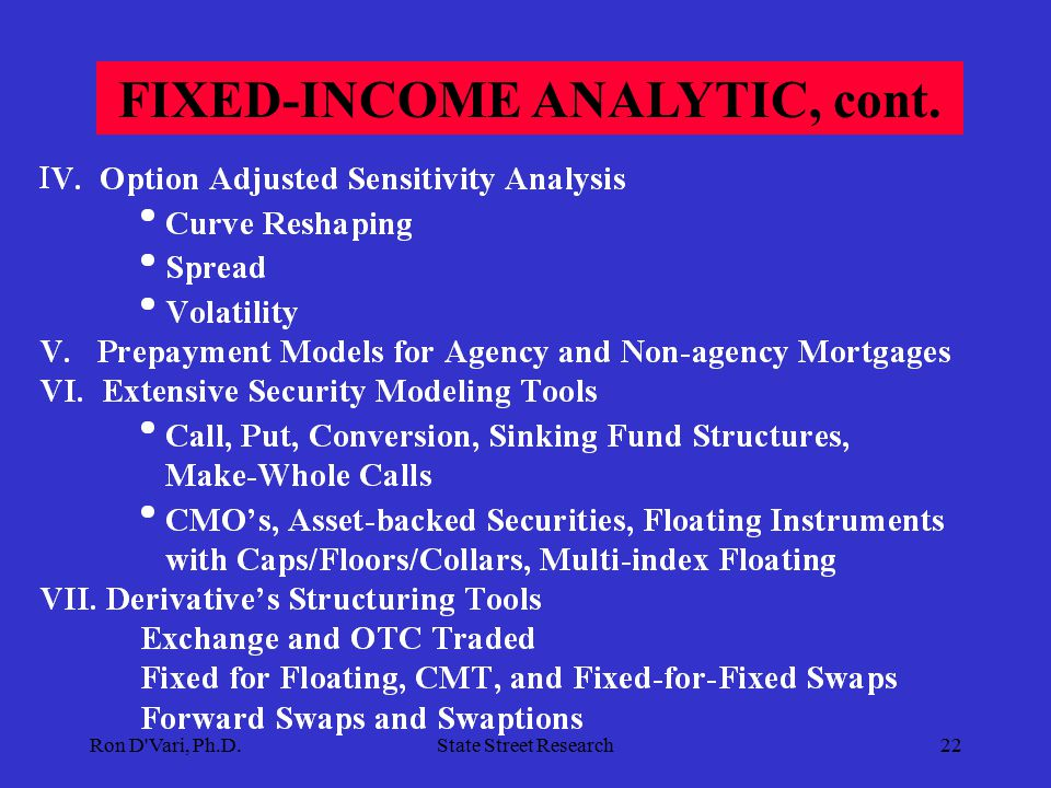 Ron D Vari, Ph.D.State Street Research21 FIXED-INCOME ANALYTIC