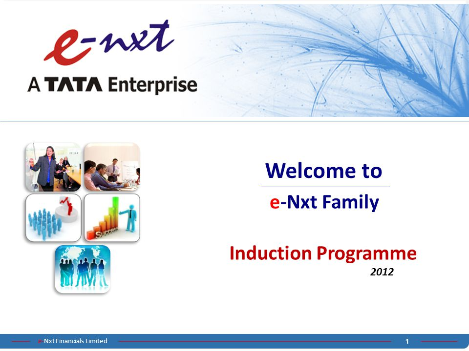e-Nxt Financials Limited 1 Induction Programme 2012 e-Nxt Family Welcome to