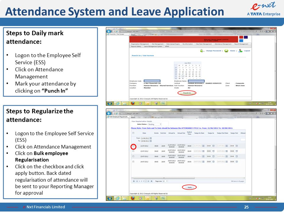 e-Nxt Financials Limited 25 Attendance System and Leave Application Steps to Daily mark attendance: Logon to the Employee Self Service (ESS) Click on
