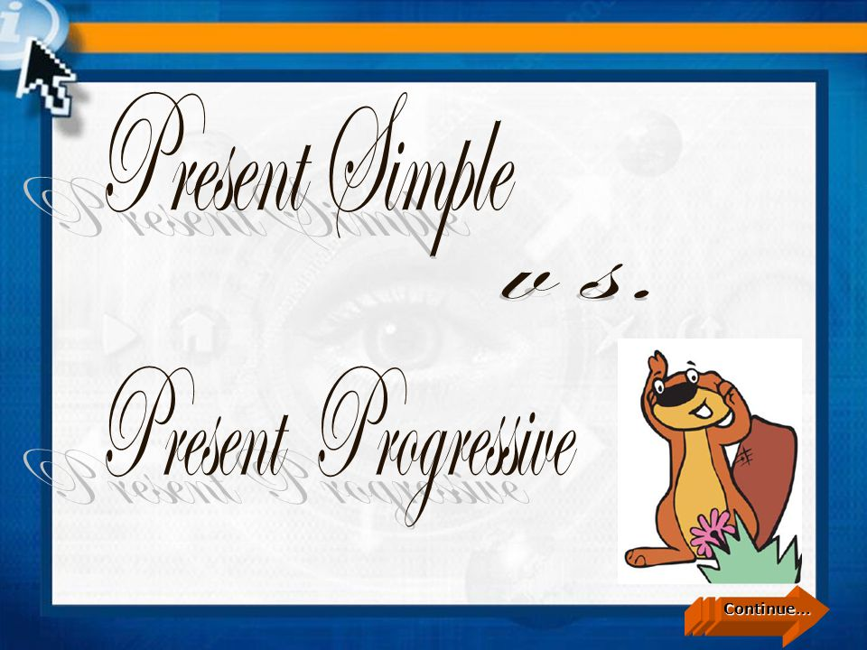 Continue… Present Simple vs. Present Progressive Yenisey García Contreras Autor: