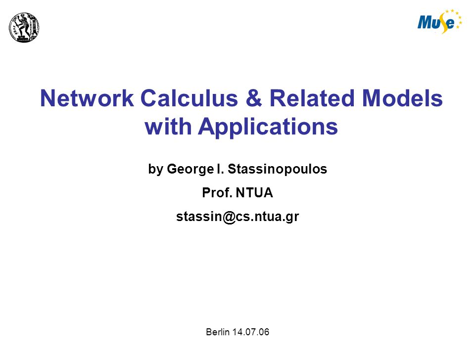 Berlin 14.07.06 Network Calculus & Related Models with Applications by George I.