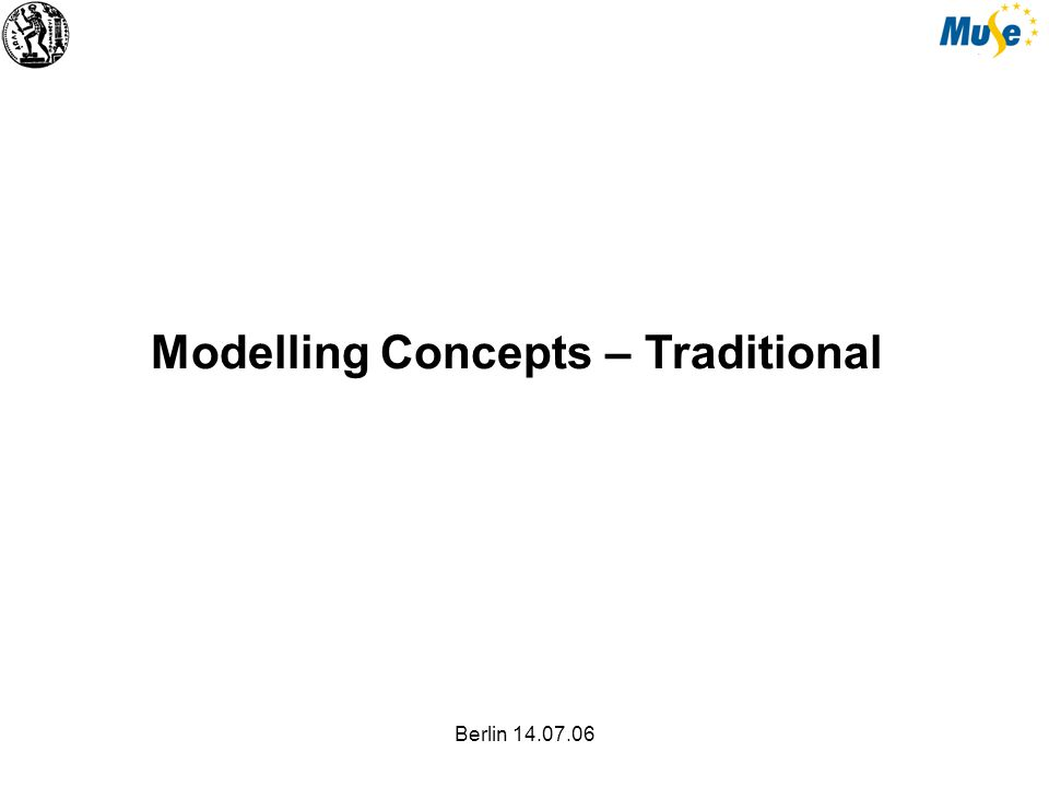 Berlin 14.07.06 Modelling Concepts – Traditional
