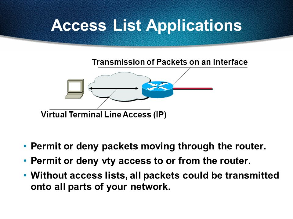 Access List Applications Permit or deny packets moving through the router. Permit or deny vty access to or from the router. Without access lists, all