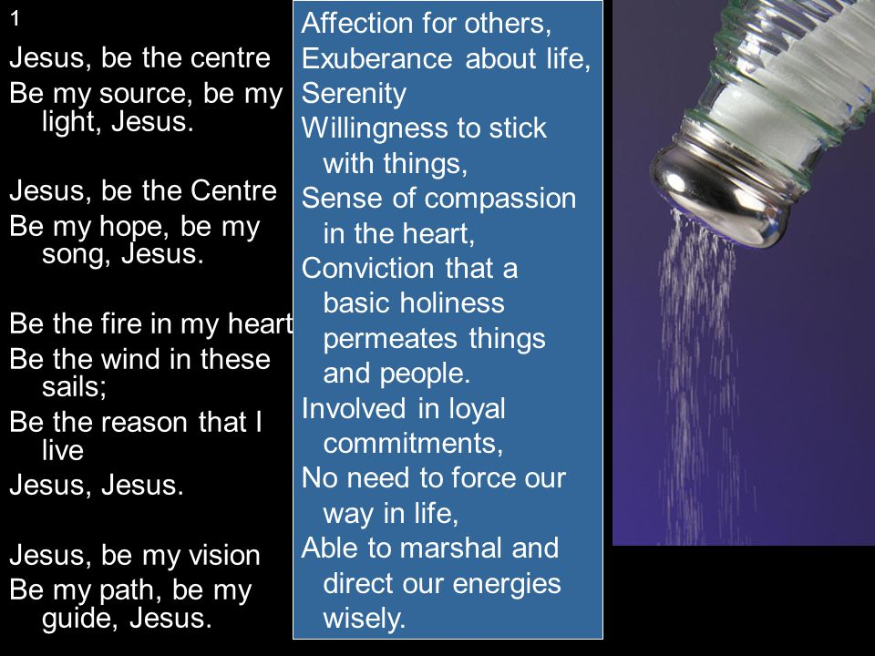 Jesus, be the centre Be my source, be my light, Jesus.