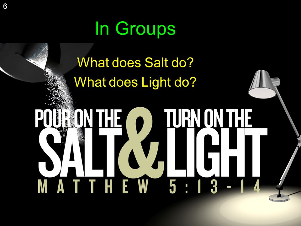 In Groups What does Salt do What does Light do 6