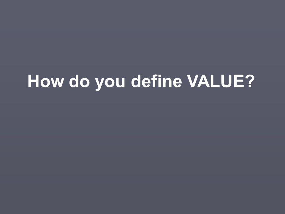 How do you define VALUE?