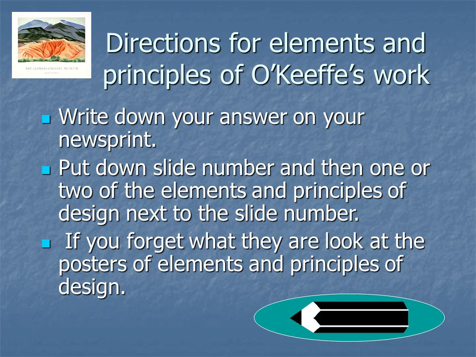 Directions for elements and principles of O'Keeffe's work Write down your answer on your newsprint.
