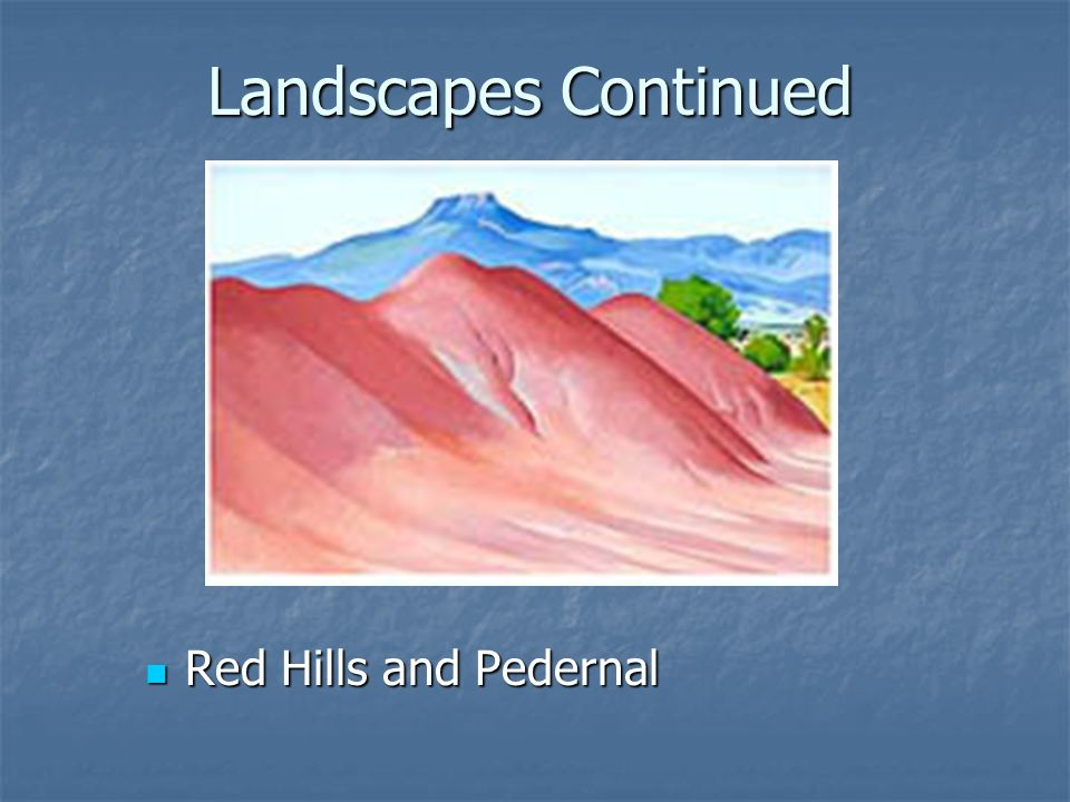 Landscapes Continued Red Hills and Pedernal Red Hills and Pedernal