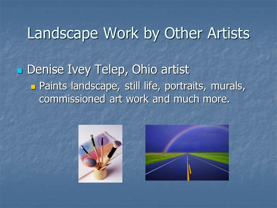 Landscape Work by Other Artists Denise Ivey Telep, Ohio artist Denise Ivey Telep, Ohio artist Paints landscape, still life, portraits, murals, commissioned art work and much more.