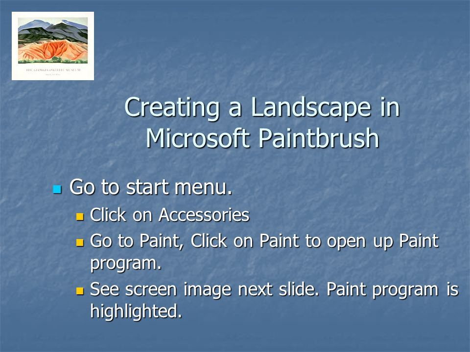 Creating a Landscape in Microsoft Paintbrush Go to start menu.