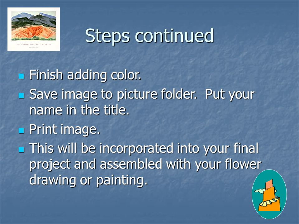 Steps continued Finish adding color. Finish adding color.