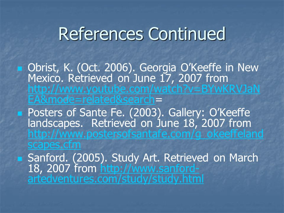References Continued Obrist, K. (Oct. 2006). Georgia O'Keeffe in New Mexico.
