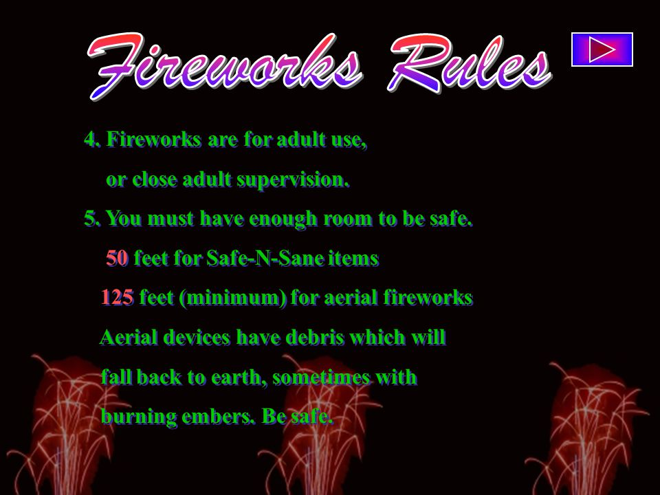 4. Fireworks are for adult use, or close adult supervision.