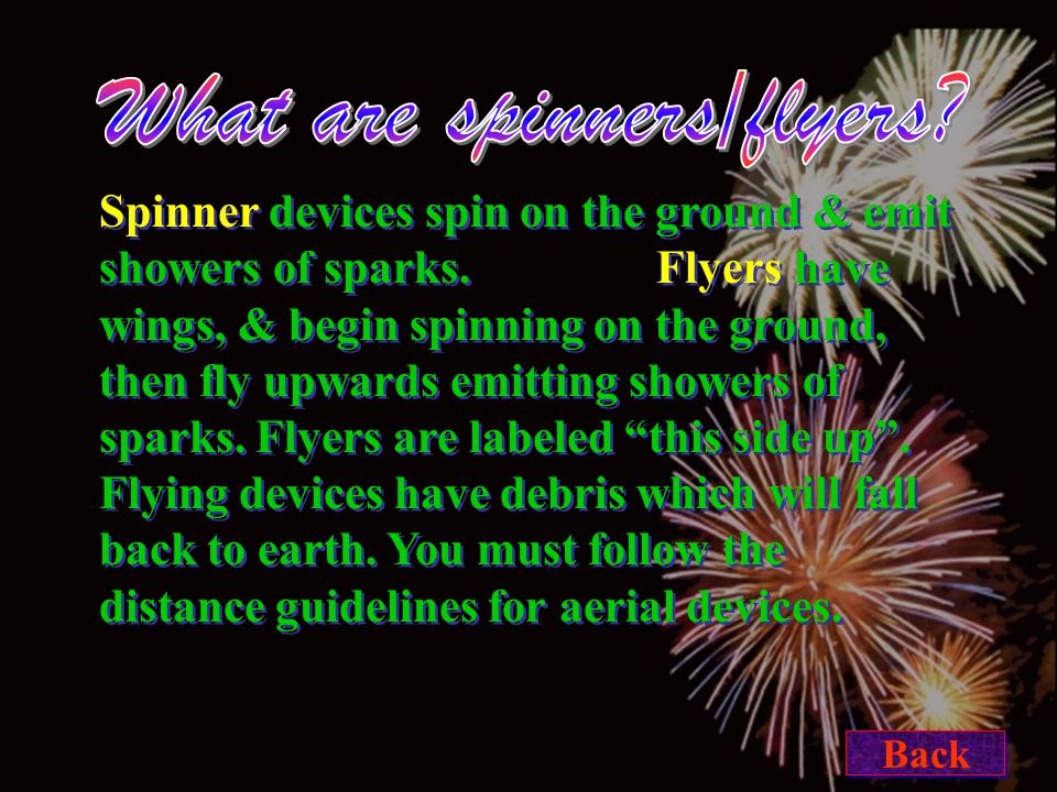 Spinner devices spin on the ground & emit showers of sparks.