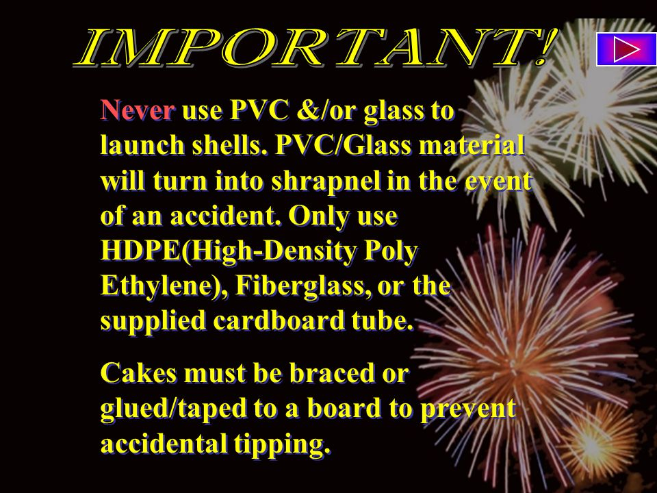 Never use PVC &/or glass to launch shells.
