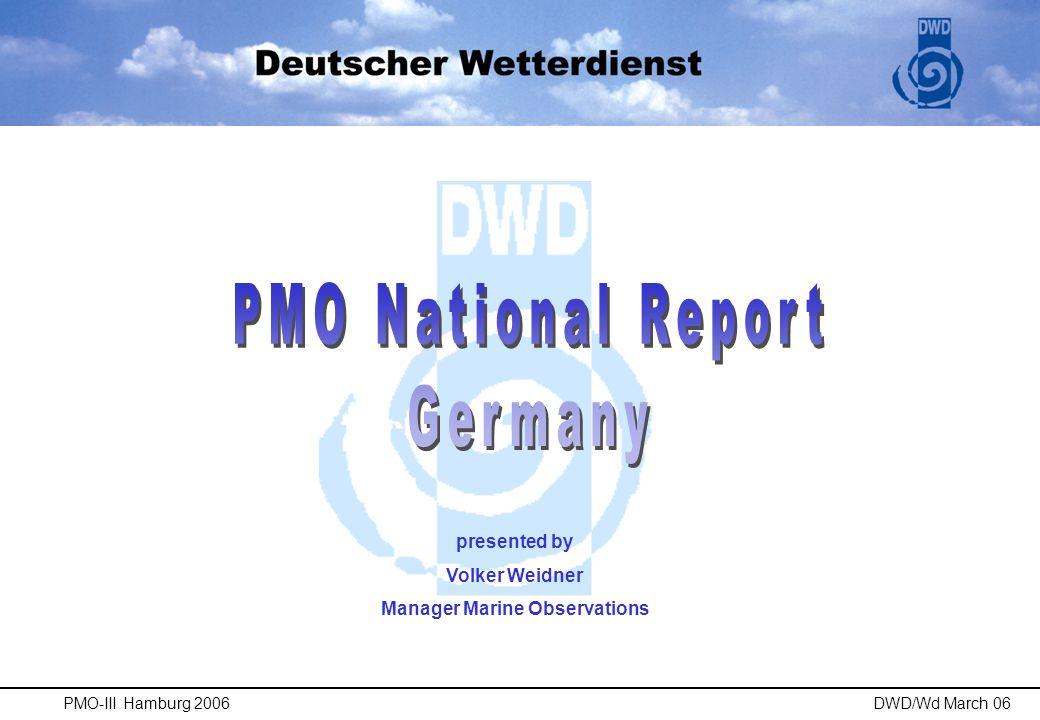 NL & UK PMO Hamburg (2+1) PMO Rostock (1) PMO Bremerhaven (1) PMO Bremen (1) Areas of Responsibility NZ North Sea Baltic Sea National Report PMO-III Hamburg 2006 DWD/Wd March 06