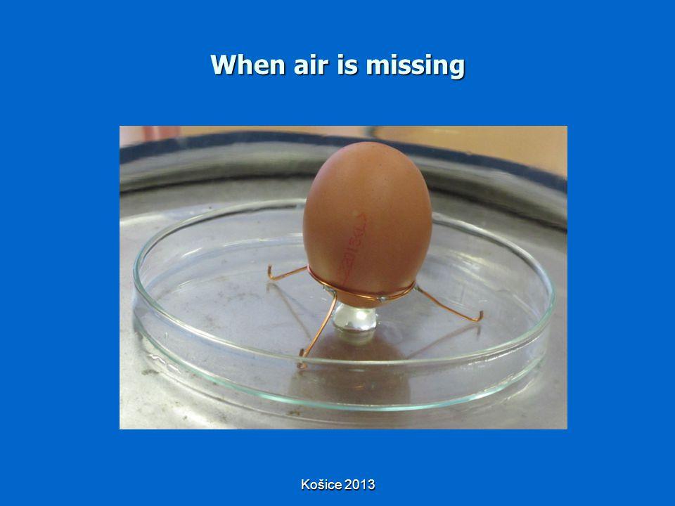 Košice 2013 When air is missing