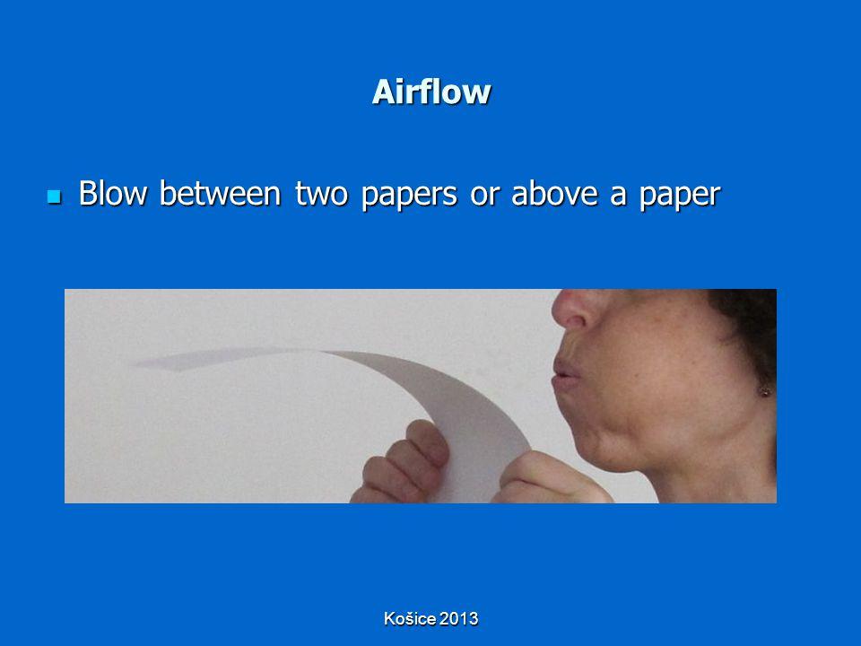 Košice 2013 Airflow Blow between two papers or above a paper Blow between two papers or above a paper