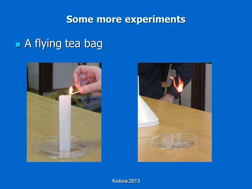 Košice 2013 Some more experiments A flying tea bag A flying tea bag