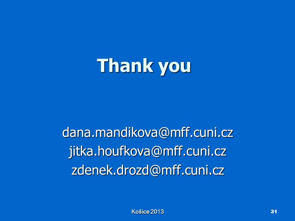 Košice 2013 Thank you 31 dana.mandikova@mff.cuni.cz jitka.houfkova@mff.cuni.cz zdenek.drozd@mff.cuni.cz