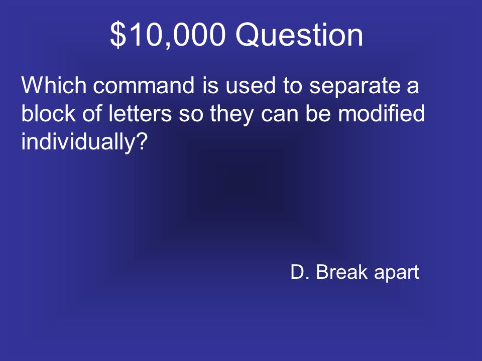 $10,000 Question Which command is used to separate a block of letters so they can be modified individually.