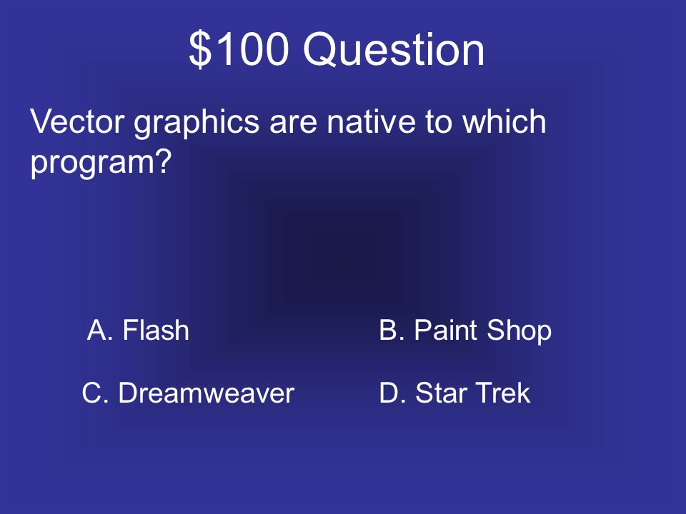 $100 Question Vector graphics are native to which program.