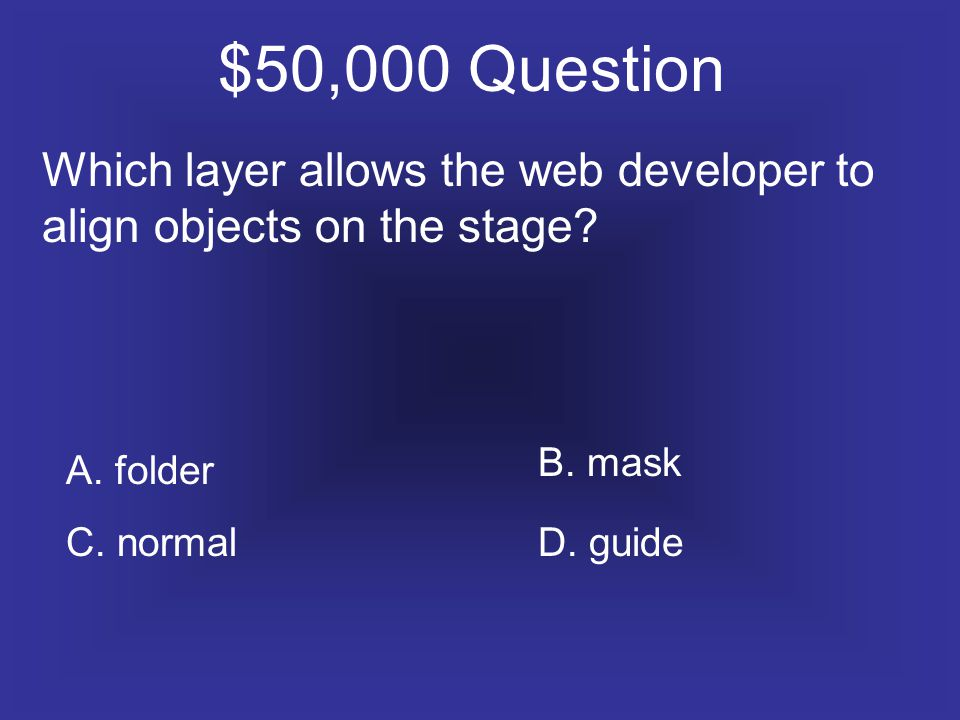 $50,000 Question Which layer allows the web developer to align objects on the stage.