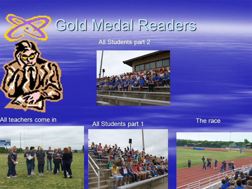 Gold Medal Readers All teachers come in The race All Students part 1 All Students part 2