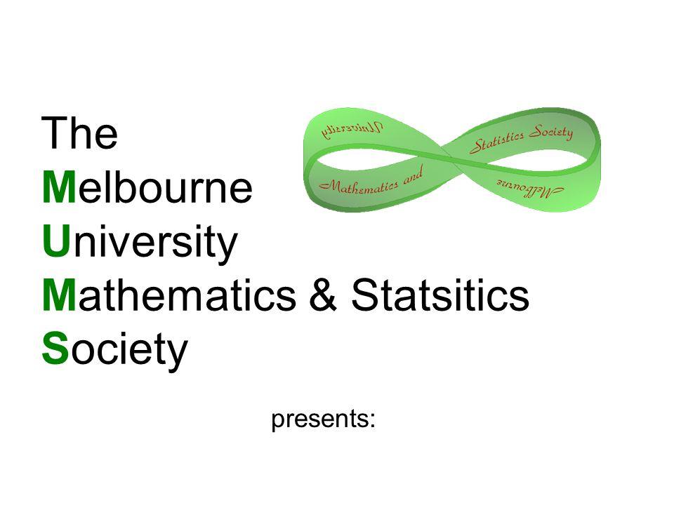 The Melbourne University Mathematics & Statsitics Society presents:
