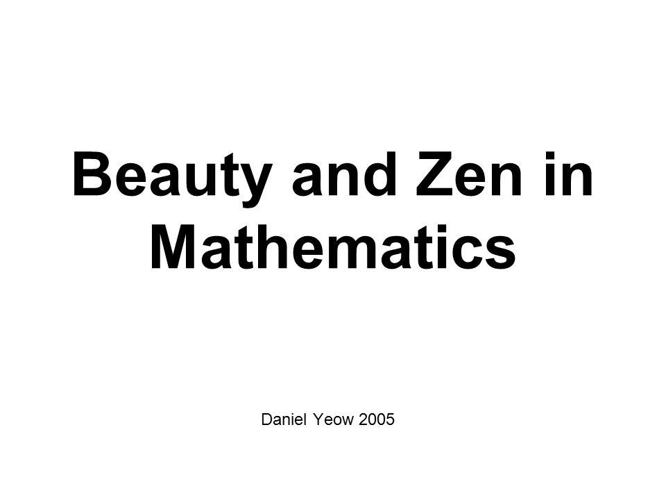 Beauty and Zen in Mathematics Daniel Yeow 2005