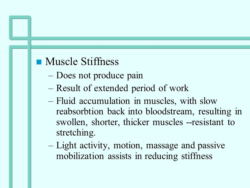 Pain –Two types of soreness »Acute-onset muscle soreness - accompanies fatigue, and is transient muscle pain experienced immediately after exercise »D