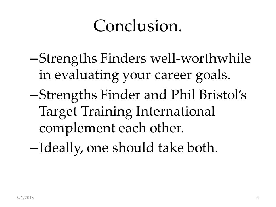 Conclusion. – Strengths Finders well-worthwhile in evaluating your career goals.