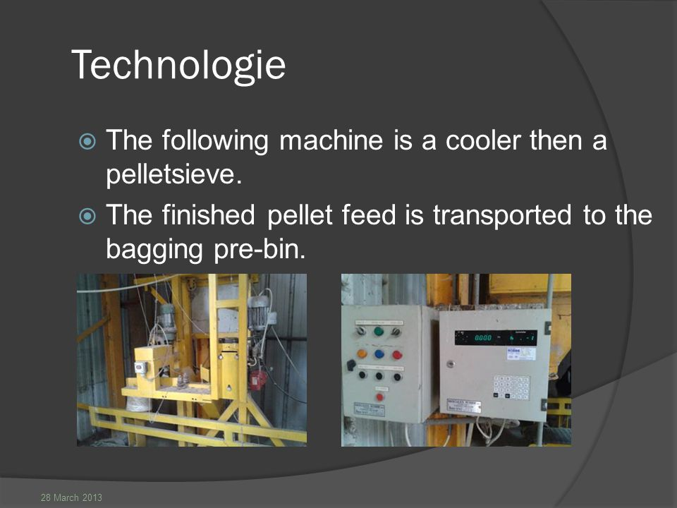 28 March 2013 Technologie  The following machine is a cooler then a pelletsieve.