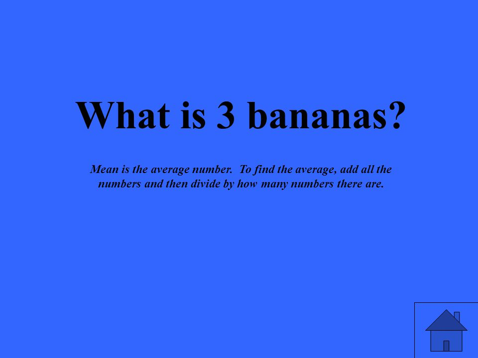 What is 3 bananas. Mean is the average number.