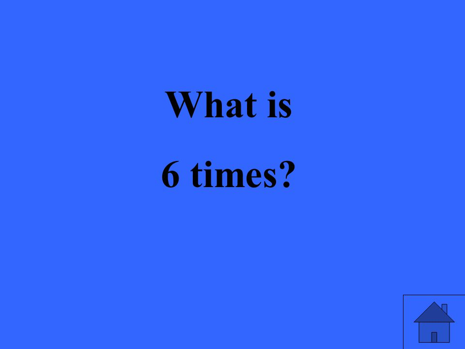 What is 6 times