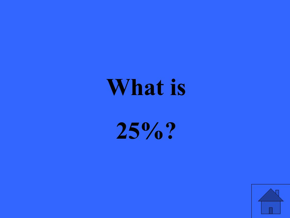 What is 25%