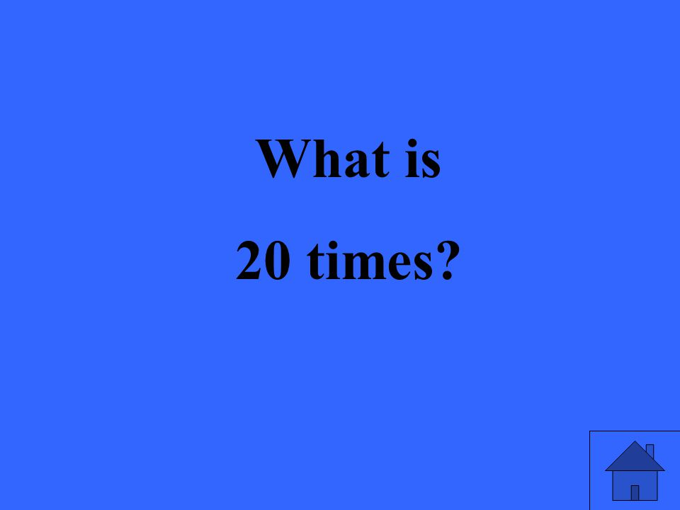 What is 20 times