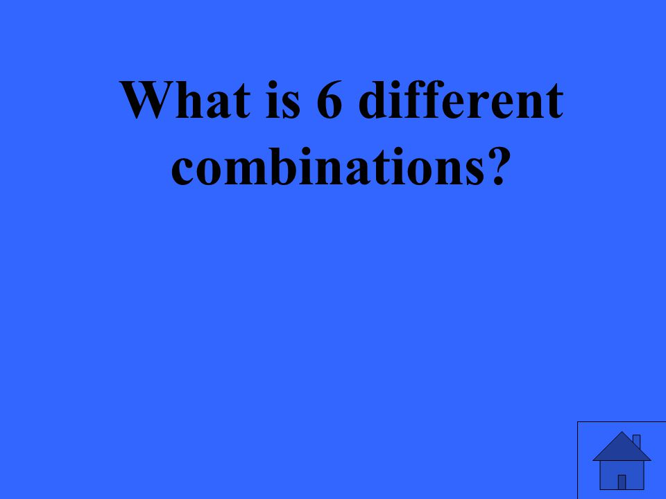 What is 6 different combinations