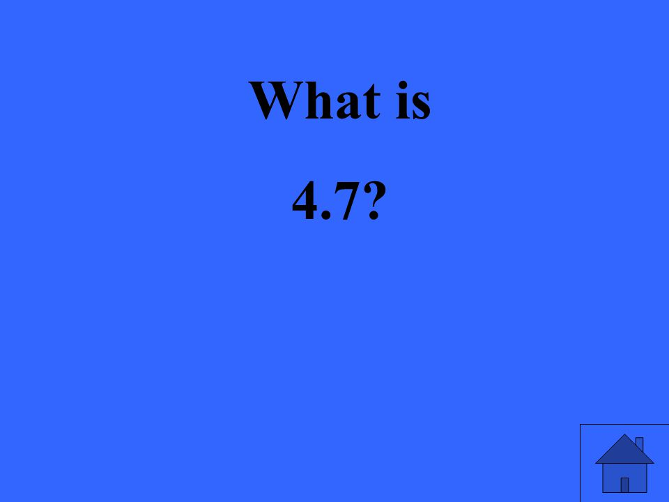 What is 4.7