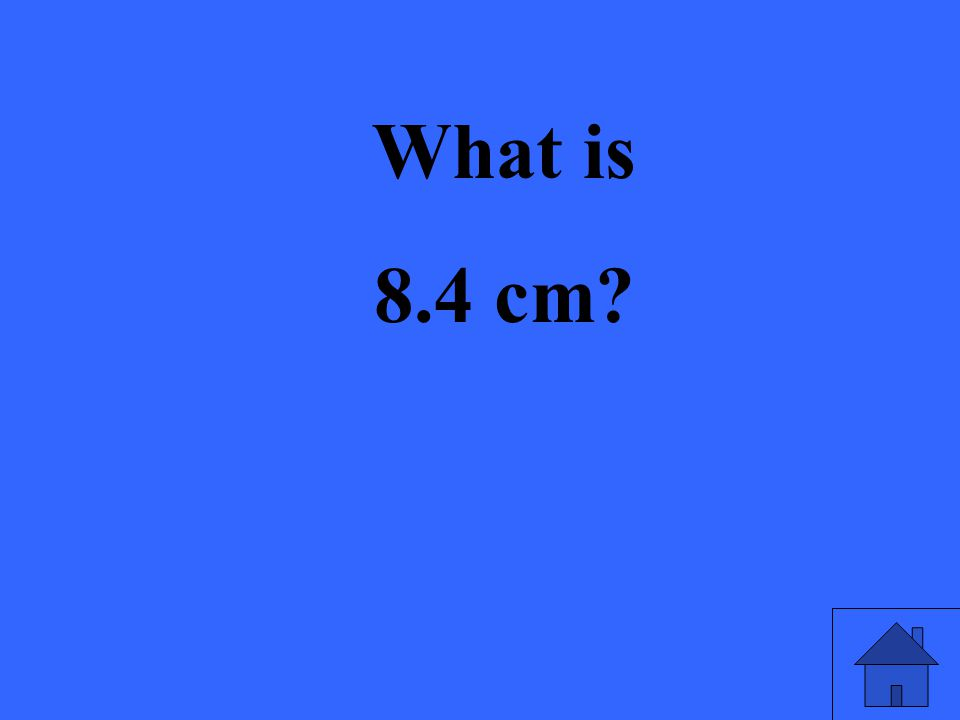 What is 8.4 cm